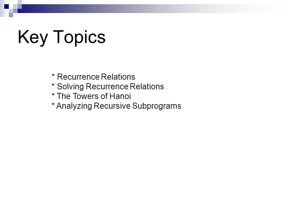 Key Topics * Solving Recurrence Relations * The Towers of Hanoi