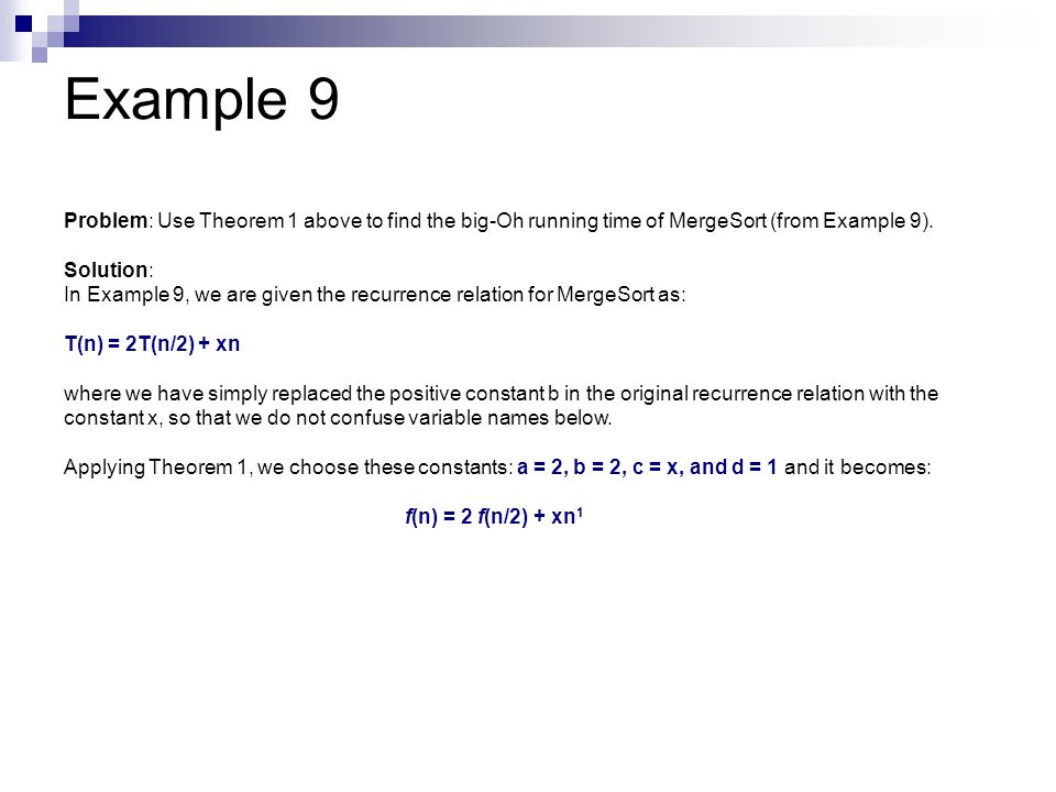Example 9 Problem: Use Theorem 1 above to find the big-Oh running time of MergeSort (from Example 9).