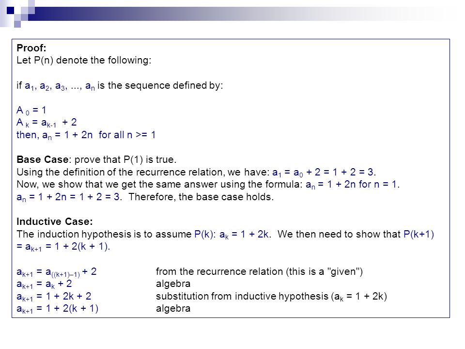 Proof: Let P(n) denote the following: if a1, a2, a3, ..., an is the sequence defined by: A 0 = 1.