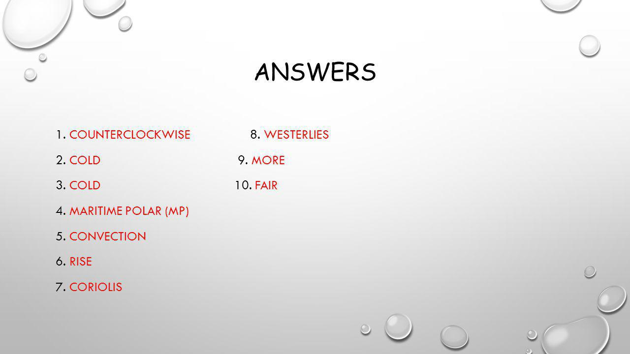 Answers 1. Counterclockwise 8. Westerlies 2. Cold 9.
