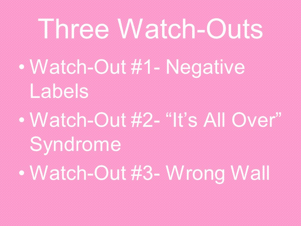 Three Watch-Outs Watch-Out #1- Negative Labels