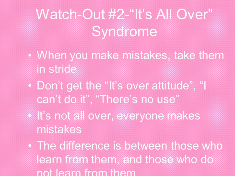 Watch-Out #2- It's All Over Syndrome