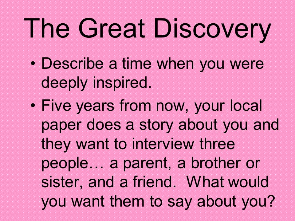 The Great Discovery Describe a time when you were deeply inspired.