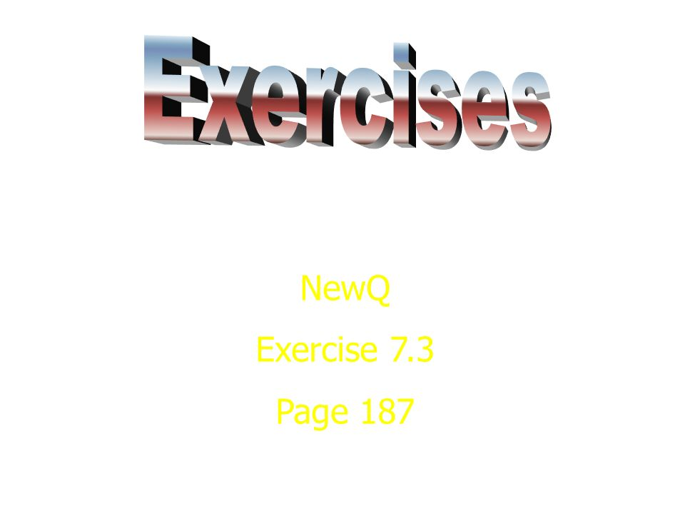 Exercises NewQ Exercise 7.3 Page 187