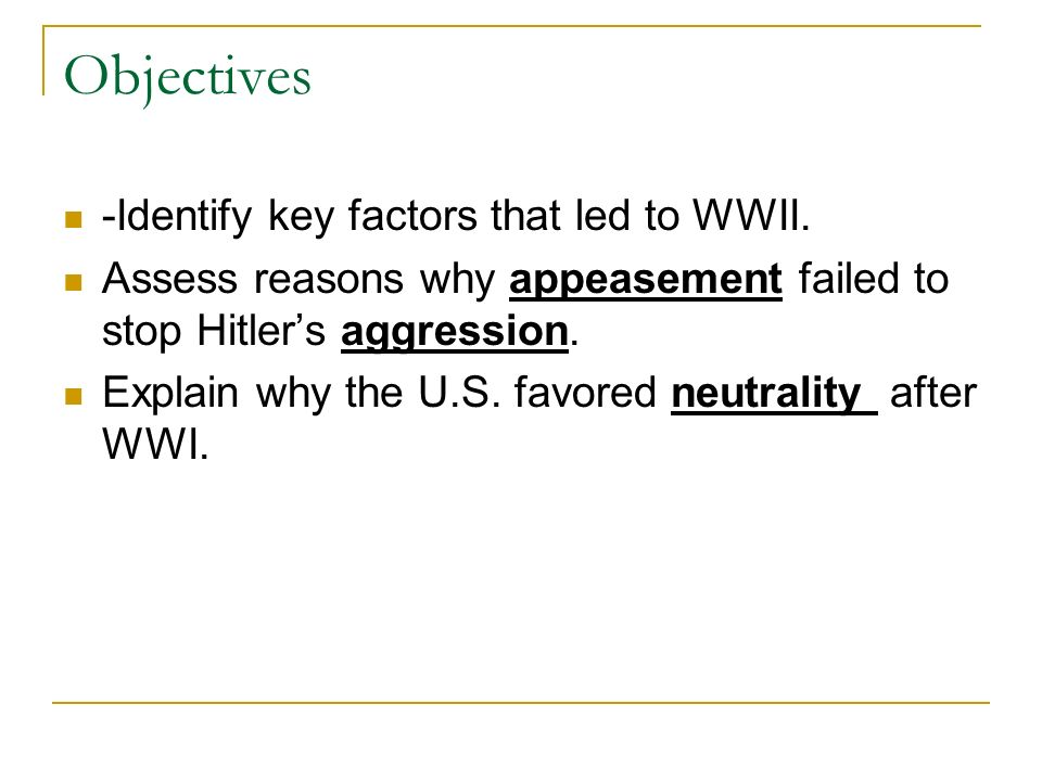 Objectives -Identify key factors that led to WWII.