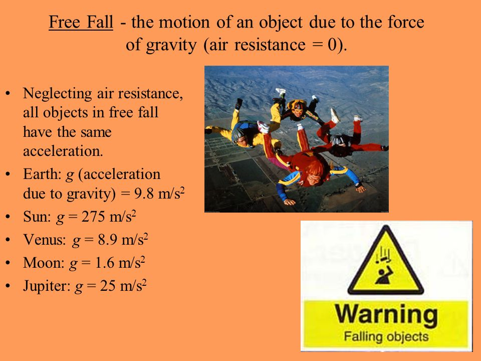 Free Fall - the motion of an object due to the force of gravity (air resistance = 0).
