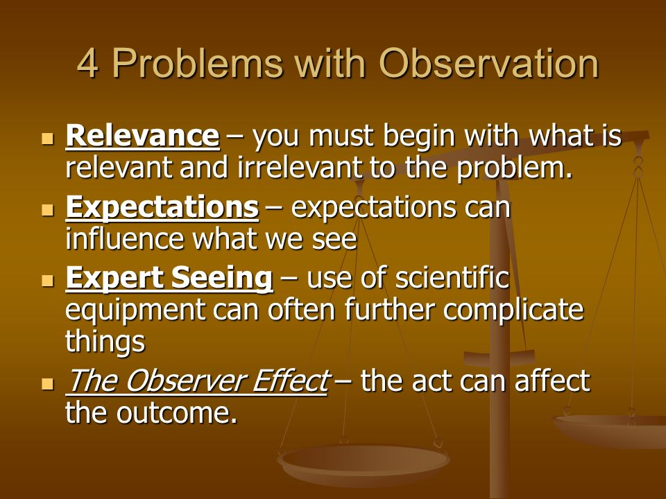 4 Problems with Observation
