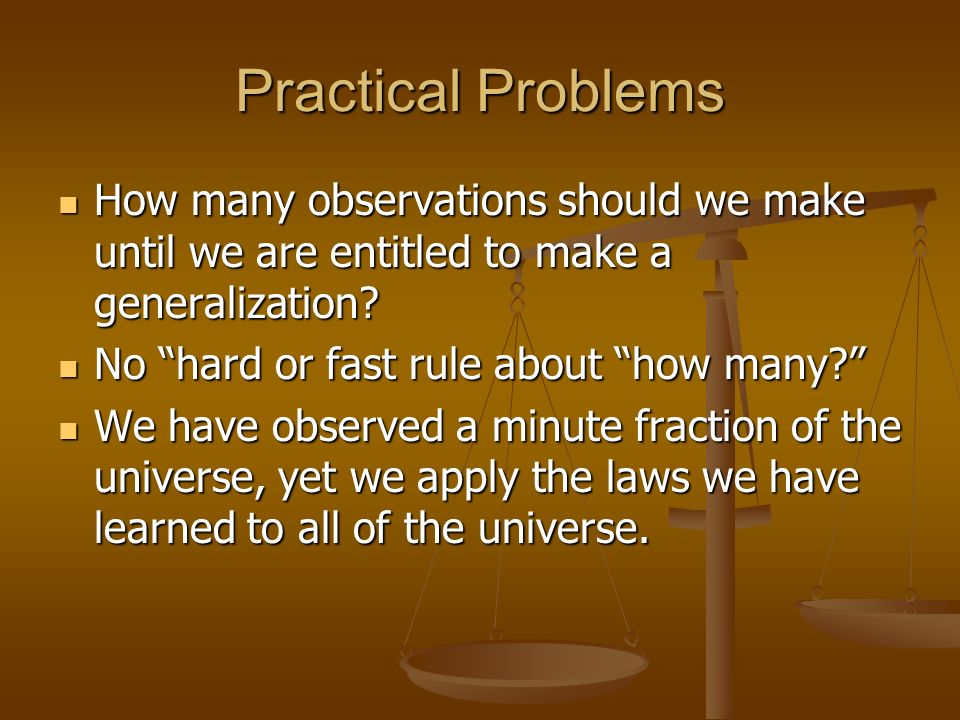 Practical Problems How many observations should we make until we are entitled to make a generalization