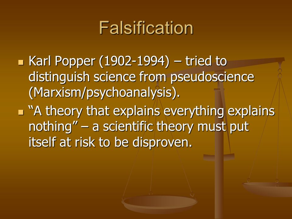Falsification Karl Popper (1902-1994) – tried to distinguish science from pseudoscience (Marxism/psychoanalysis).