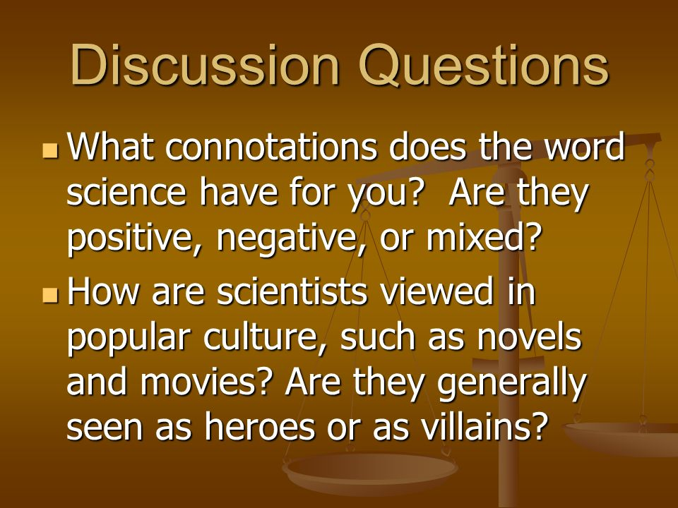 Discussion Questions What connotations does the word science have for you Are they positive, negative, or mixed