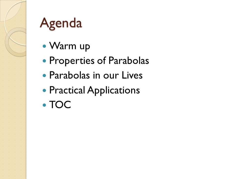 Agenda Warm up Properties of Parabolas Parabolas in our Lives