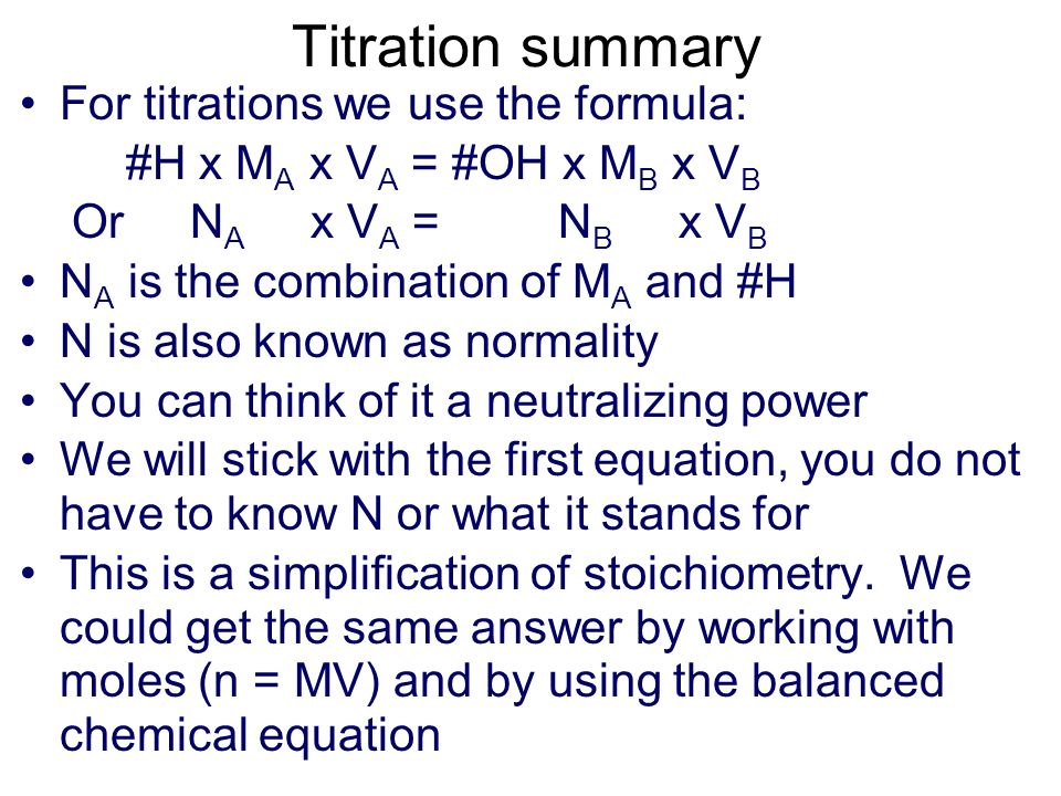 Titration summary For titrations we use the formula:
