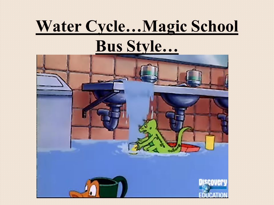 Water Cycle…Magic School Bus Style…