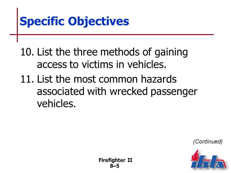 Specific Objectives 10. List the three methods of gaining access to victims in vehicles.