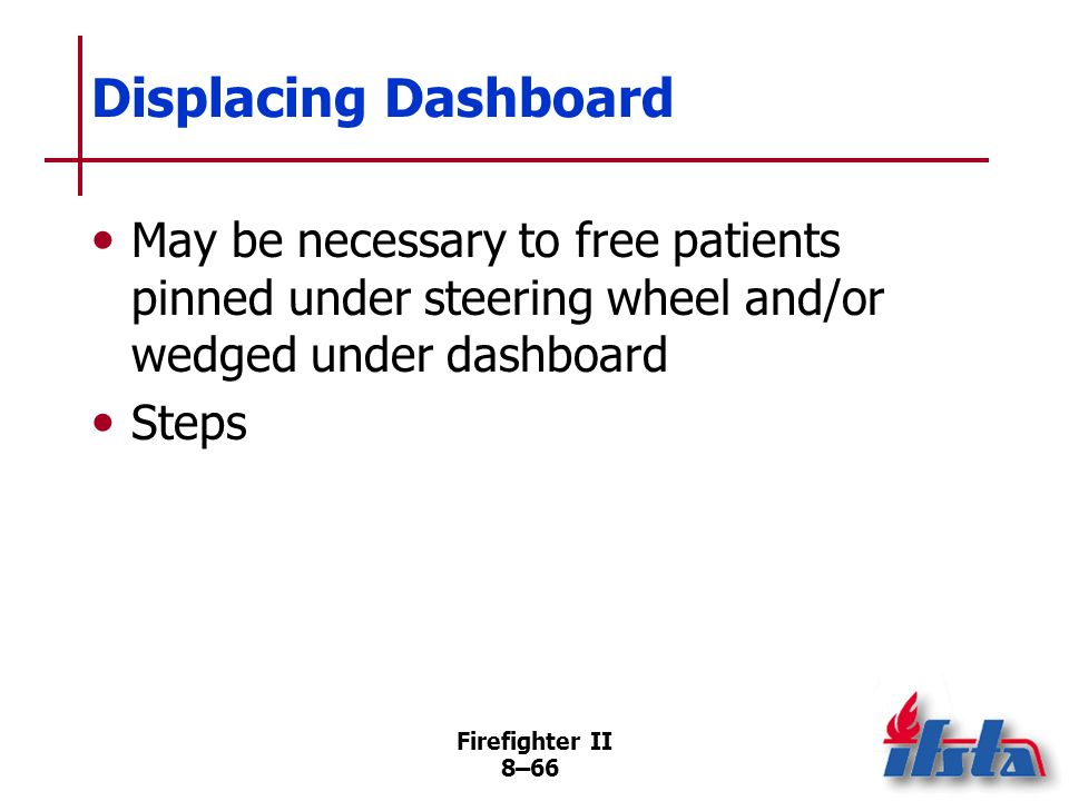 Displacing Dashboard May be necessary to free patients pinned under steering wheel and/or wedged under dashboard.