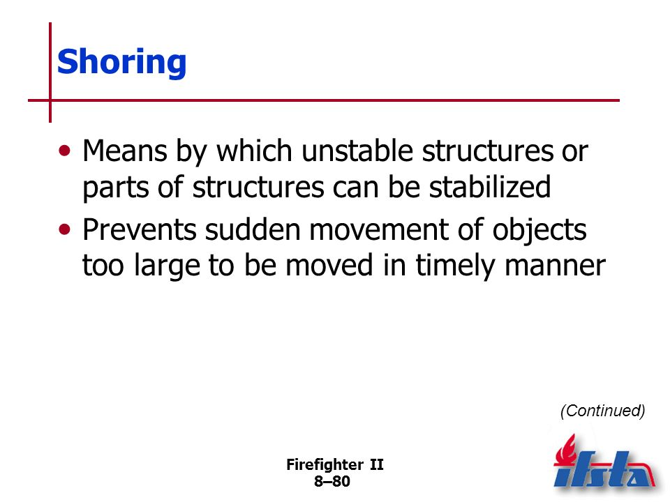 Shoring Means by which unstable structures or parts of structures can be stabilized.