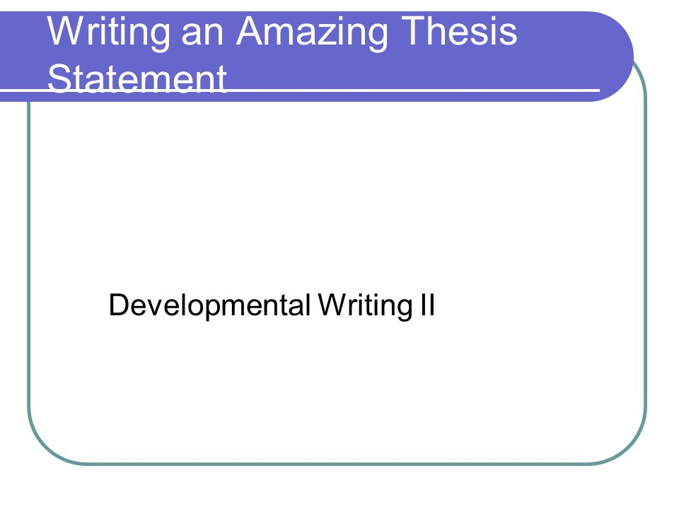 Writing an Amazing Thesis Statement