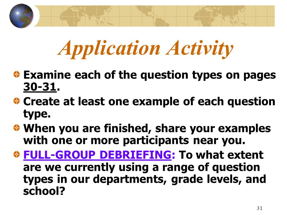 Application Activity Examine each of the question types on pages Create at least one example of each question type.