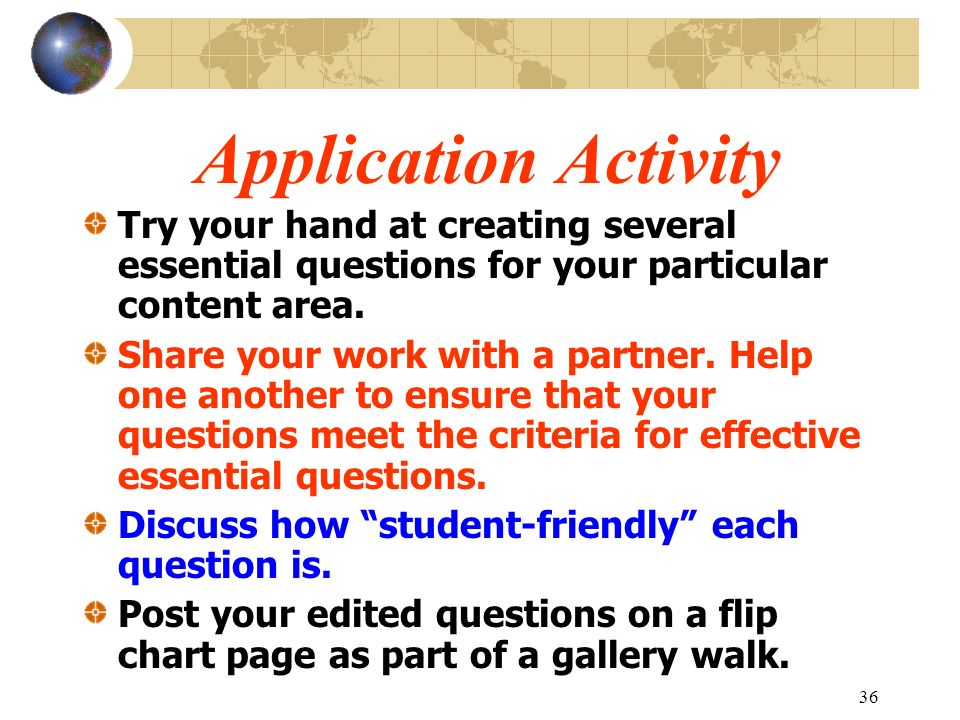 Application Activity Try your hand at creating several essential questions for your particular content area.