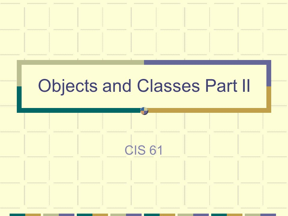 Objects and Classes Part II