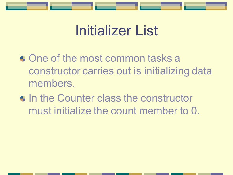 Initializer List One of the most common tasks a constructor carries out is initializing data members.