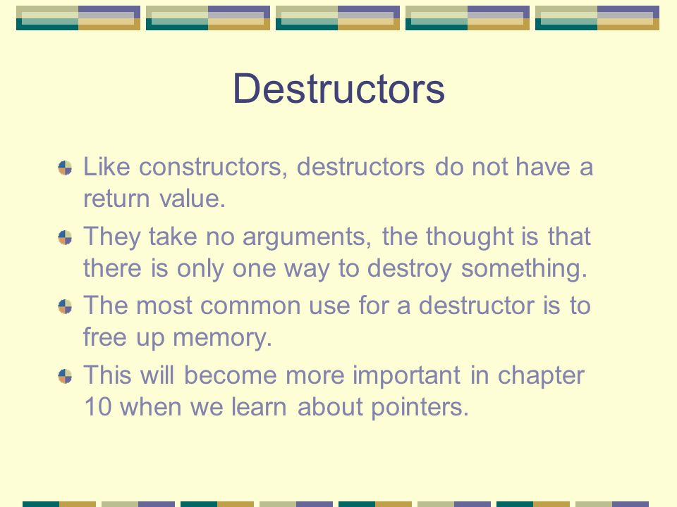 Destructors Like constructors, destructors do not have a return value.