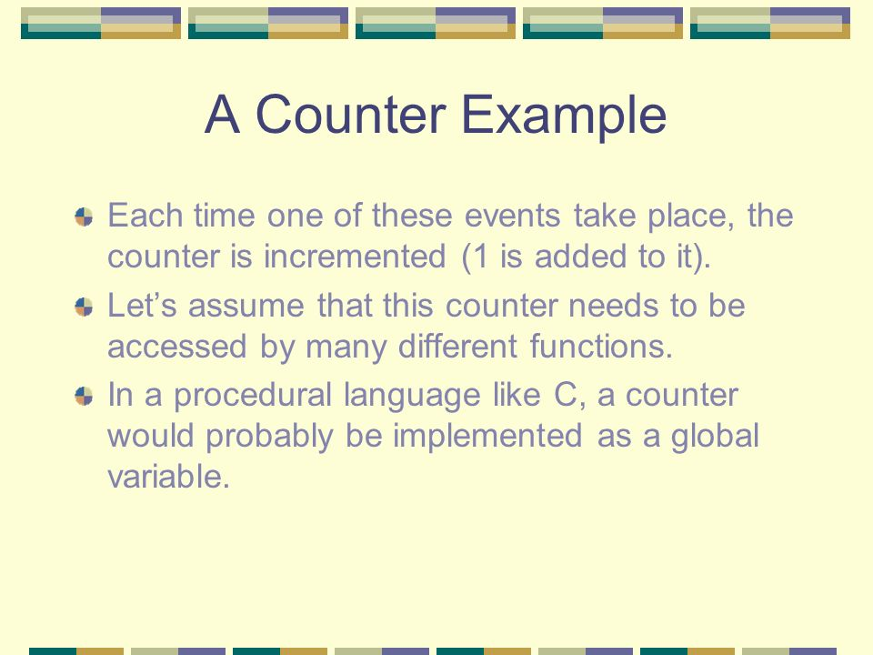 A Counter Example Each time one of these events take place, the counter is incremented (1 is added to it).