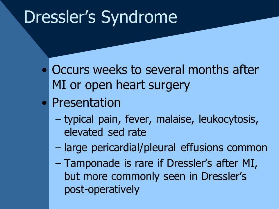 Dressler's Syndrome Occurs weeks to several months after MI or open heart surgery. Presentation.