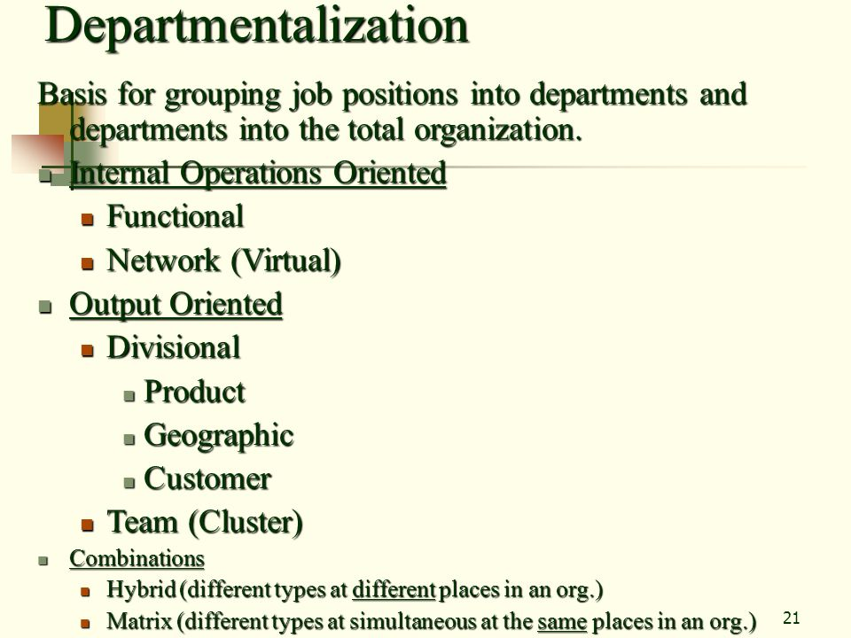 Departmentalization Basis for grouping job positions into departments and departments into the total organization.