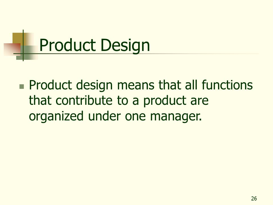 Product Design Product design means that all functions that contribute to a product are organized under one manager.