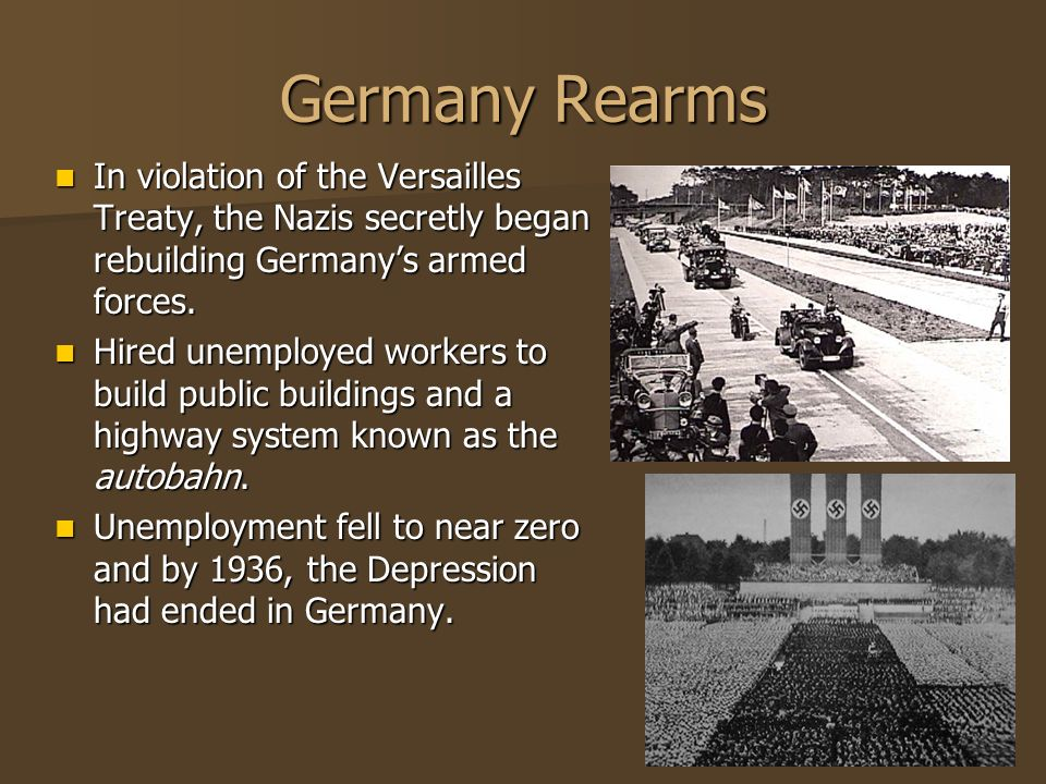 Germany Rearms In violation of the Versailles Treaty, the Nazis secretly began rebuilding Germany's armed forces.
