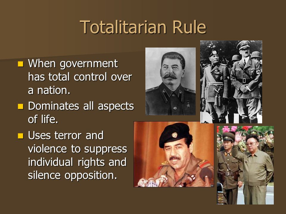 Totalitarian Rule When government has total control over a nation.