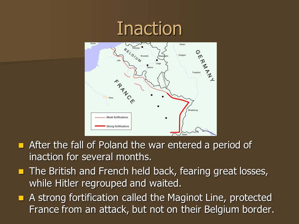 Inaction After the fall of Poland the war entered a period of inaction for several months.