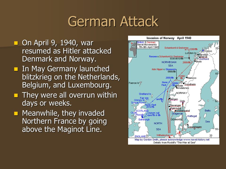 German Attack On April 9, 1940, war resumed as Hitler attacked Denmark and Norway.