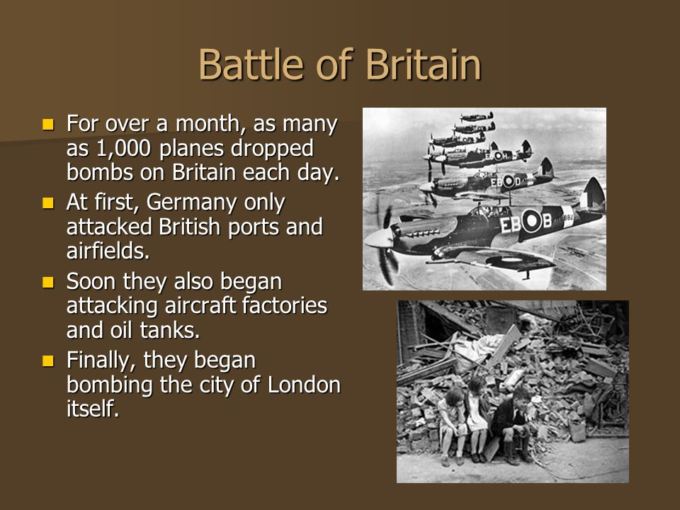 Battle of Britain For over a month, as many as 1,000 planes dropped bombs on Britain each day.