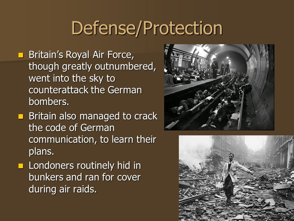 Defense/Protection Britain's Royal Air Force, though greatly outnumbered, went into the sky to counterattack the German bombers.