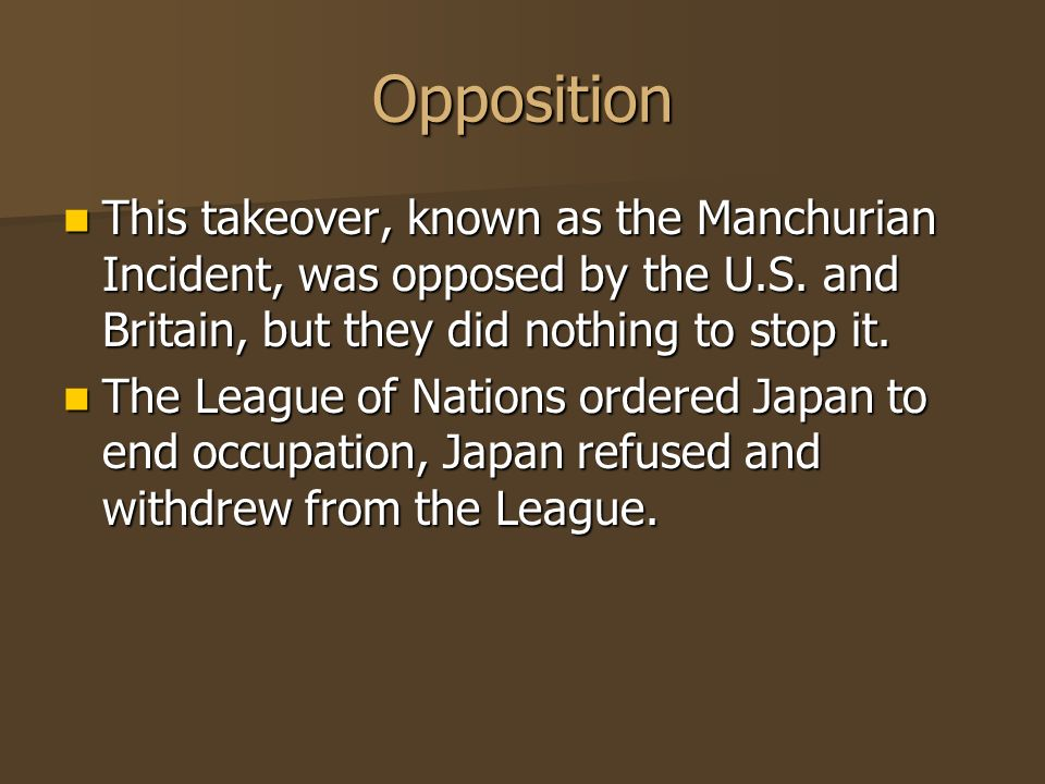 Opposition This takeover, known as the Manchurian Incident, was opposed by the U.S. and Britain, but they did nothing to stop it.