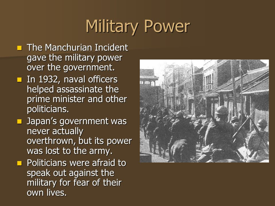 Military Power The Manchurian Incident gave the military power over the government.