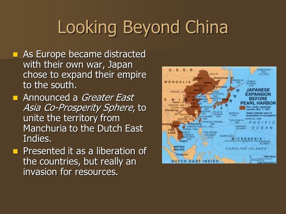 Looking Beyond China As Europe became distracted with their own war, Japan chose to expand their empire to the south.