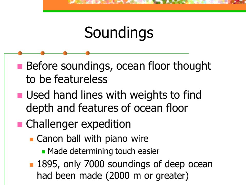 Soundings Before soundings, ocean floor thought to be featureless