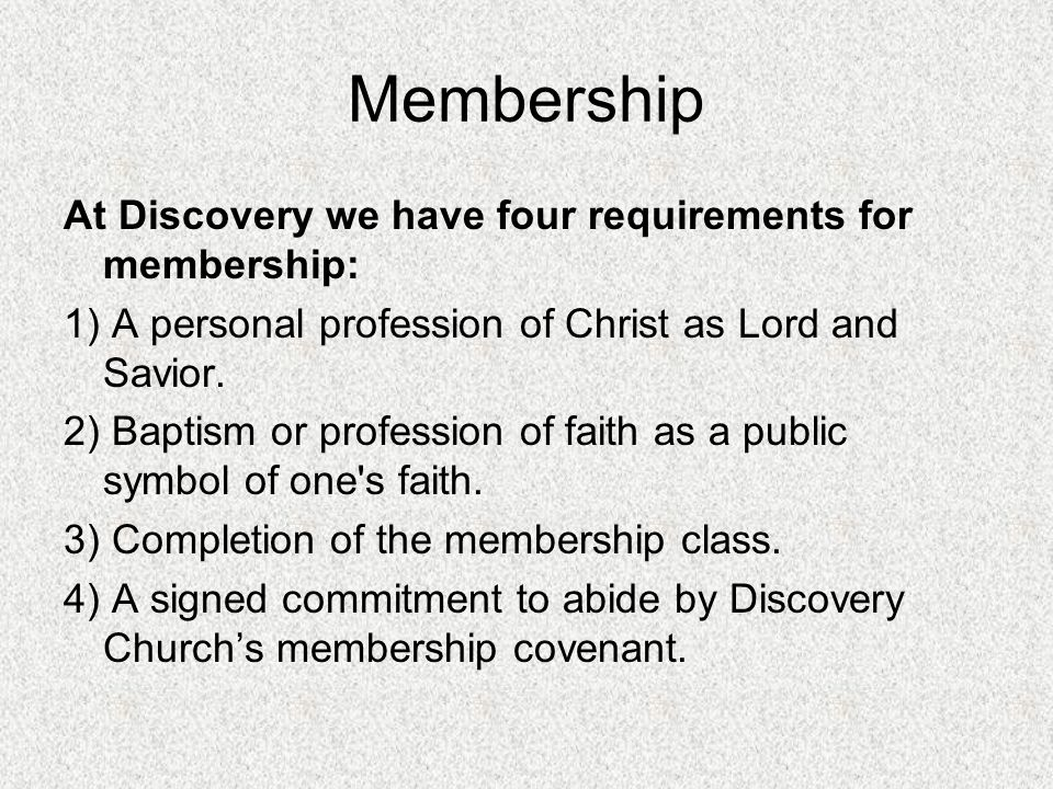 Membership At Discovery we have four requirements for membership: