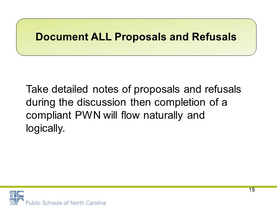 Document ALL Proposals and Refusals