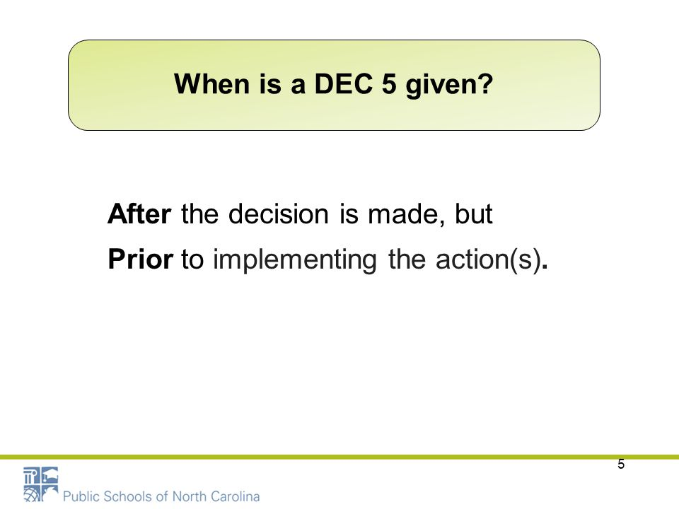 When is a DEC 5 given After the decision is made, but Prior to implementing the action(s).