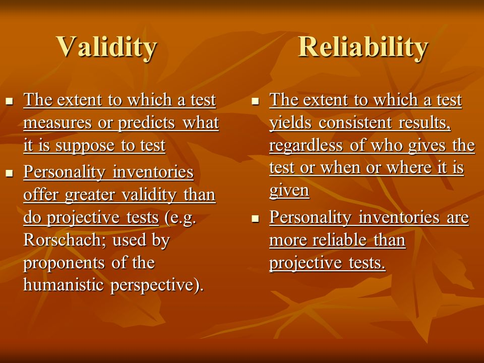 Validity Reliability The extent to which a test measures or predicts what it is suppose to test.