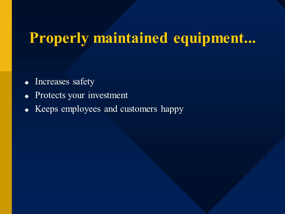 Properly maintained equipment...
