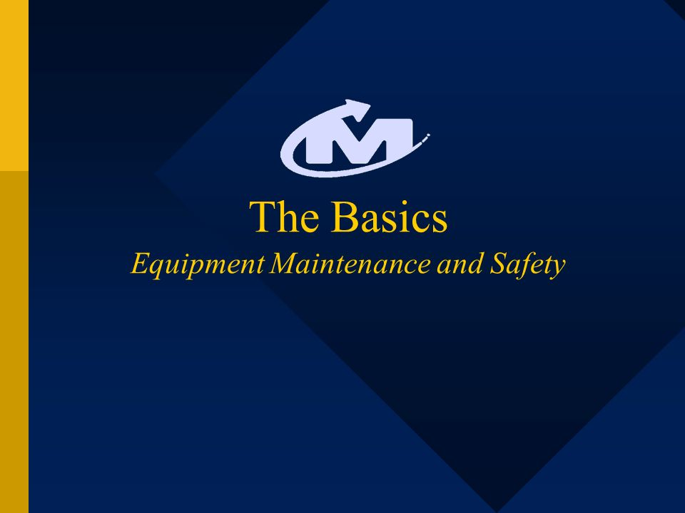 The Basics Equipment Maintenance and Safety