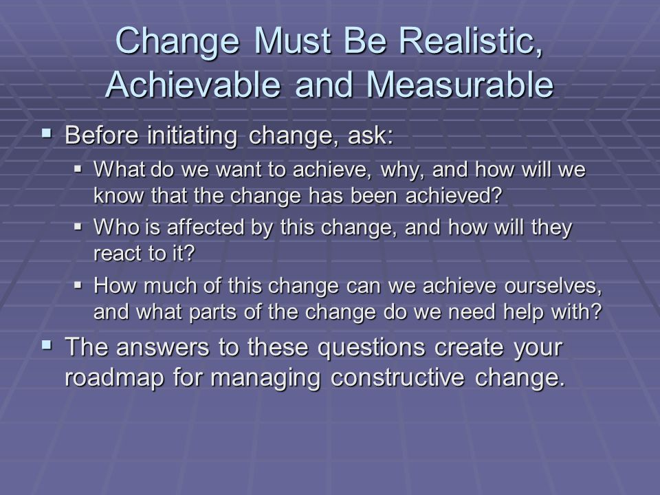 Change Must Be Realistic, Achievable and Measurable