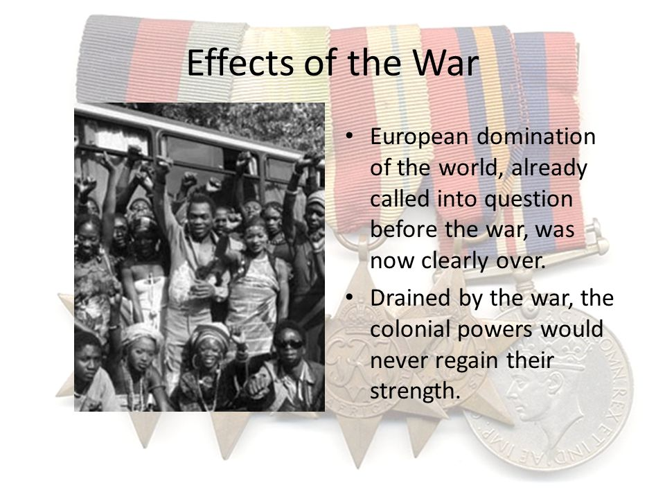 Effects of the War European domination of the world, already called into question before the war, was now clearly over.
