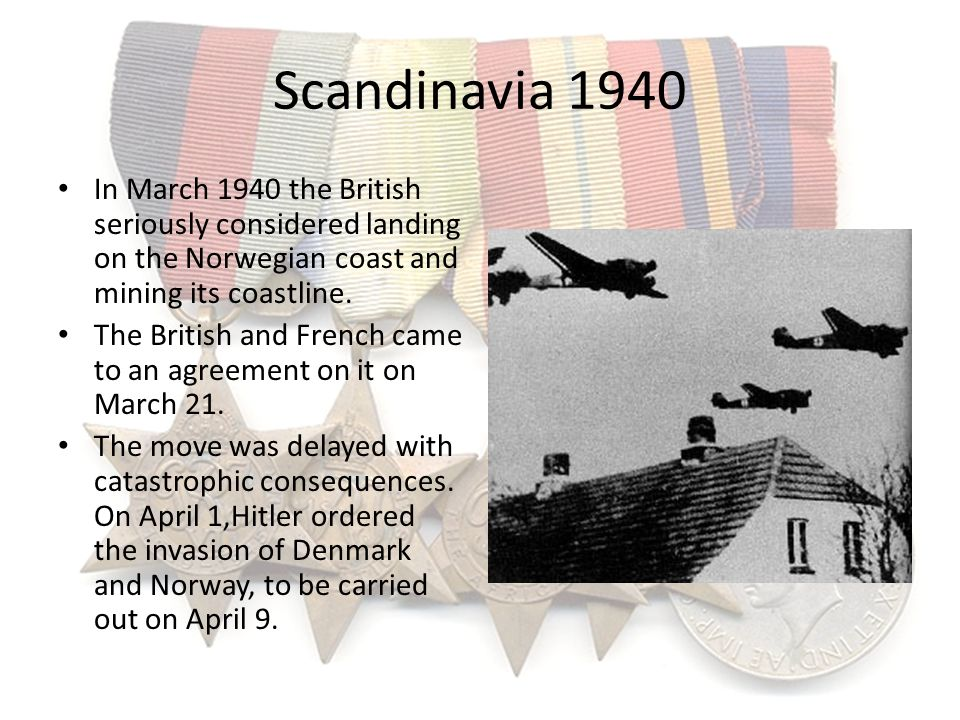 Scandinavia 1940 In March 1940 the British seriously considered landing on the Norwegian coast and mining its coastline.