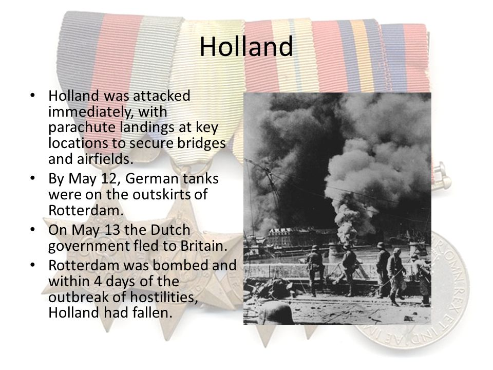 Holland Holland was attacked immediately, with parachute landings at key locations to secure bridges and airfields.